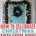 How to Celebrate Christmas Away from Home